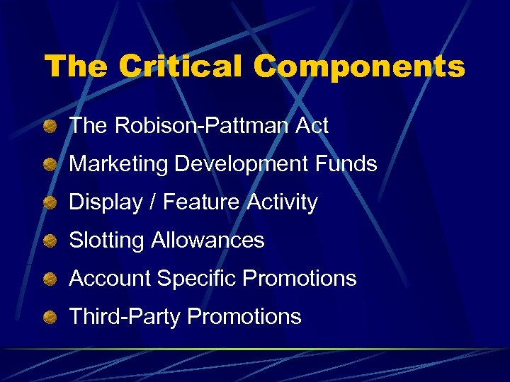 The Critical Components The Robison-Pattman Act Marketing Development Funds Display / Feature Activity Slotting