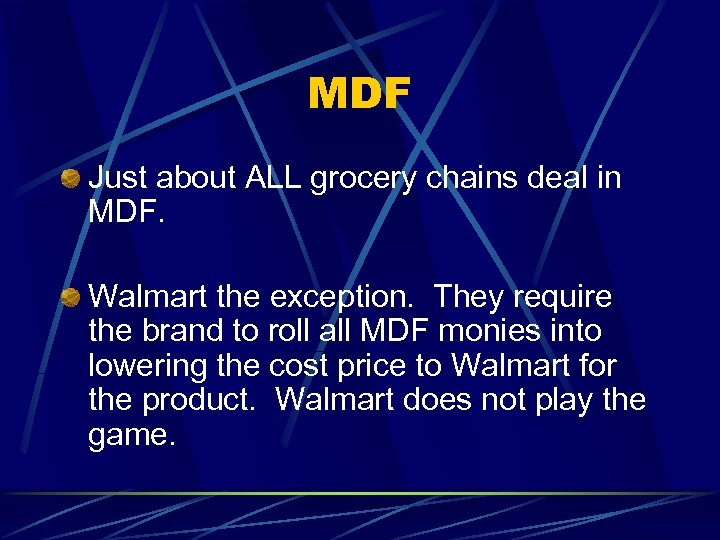 MDF Just about ALL grocery chains deal in MDF. Walmart the exception. They require