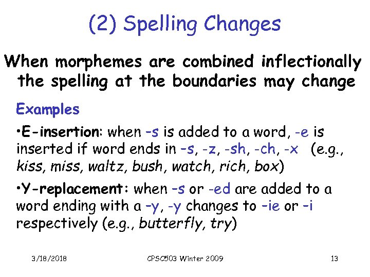 (2) Spelling Changes When morphemes are combined inflectionally the spelling at the boundaries may
