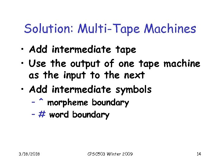 Solution: Multi-Tape Machines • Add intermediate tape • Use the output of one tape