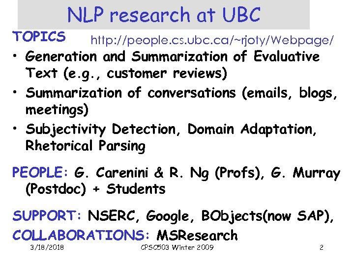 NLP research at UBC TOPICS http: //people. cs. ubc. ca/~rjoty/Webpage/ • Generation and Summarization