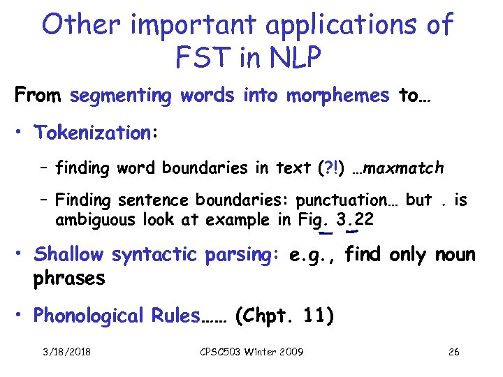 Other important applications of FST in NLP From segmenting words into morphemes to… •
