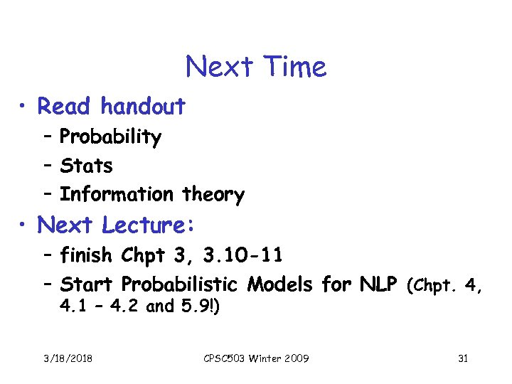 Next Time • Read handout – Probability – Stats – Information theory • Next