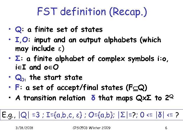 FST definition (Recap. ) • Q: a finite set of states • I, O:
