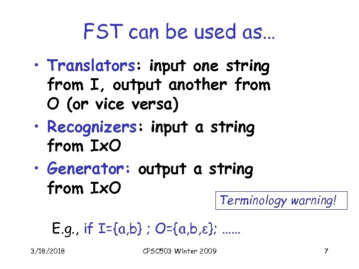 FST can be used as… • Translators: input one string from I, output another