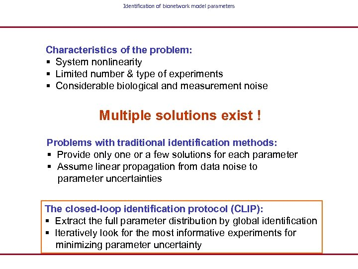 Identification of bionetwork model parameters Characteristics of the problem: § System nonlinearity § Limited