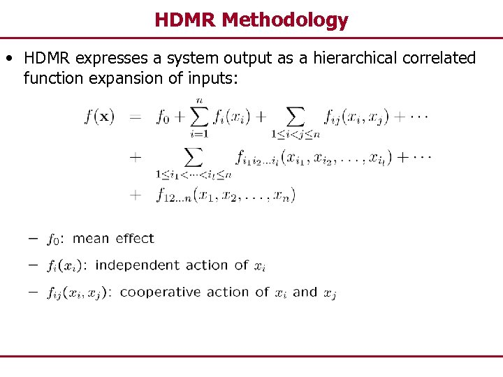 HDMR Methodology • HDMR expresses a system output as a hierarchical correlated function expansion