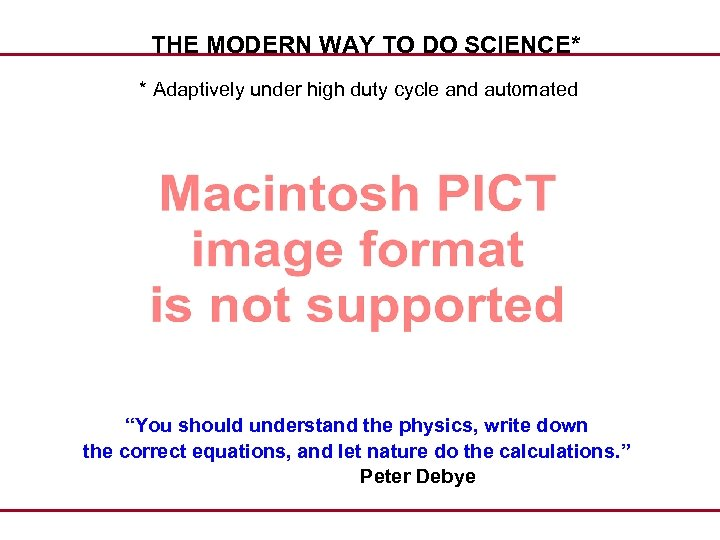 THE MODERN WAY TO DO SCIENCE* * Adaptively under high duty cycle and automated