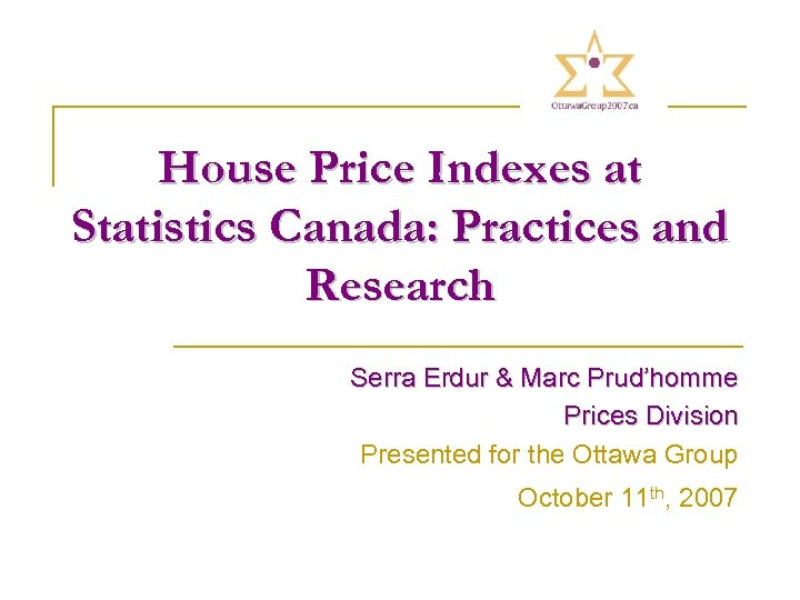 House Price Indexes at Statistics Canada: Practices and Research Serra Erdur & Marc Prud'homme