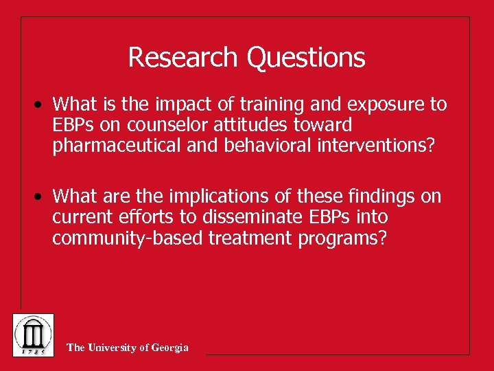 Research Questions • What is the impact of training and exposure to EBPs on