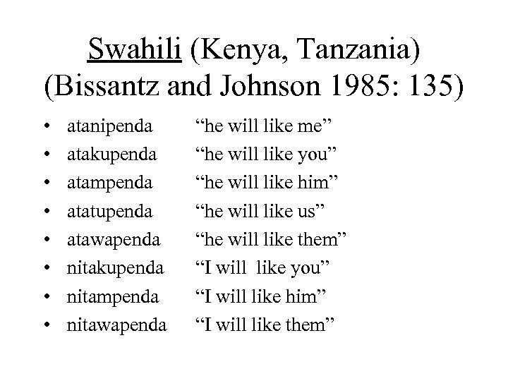 Swahili (Kenya, Tanzania) (Bissantz and Johnson 1985: 135) • • atanipenda atakupenda atampenda atatupenda