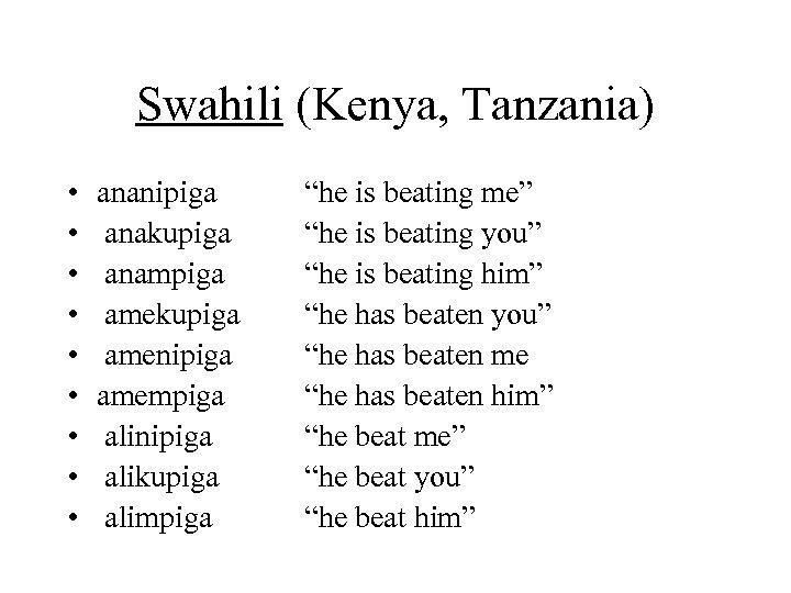 Swahili (Kenya, Tanzania) • • • ananipiga anakupiga anampiga amekupiga amenipiga amempiga alinipiga alikupiga