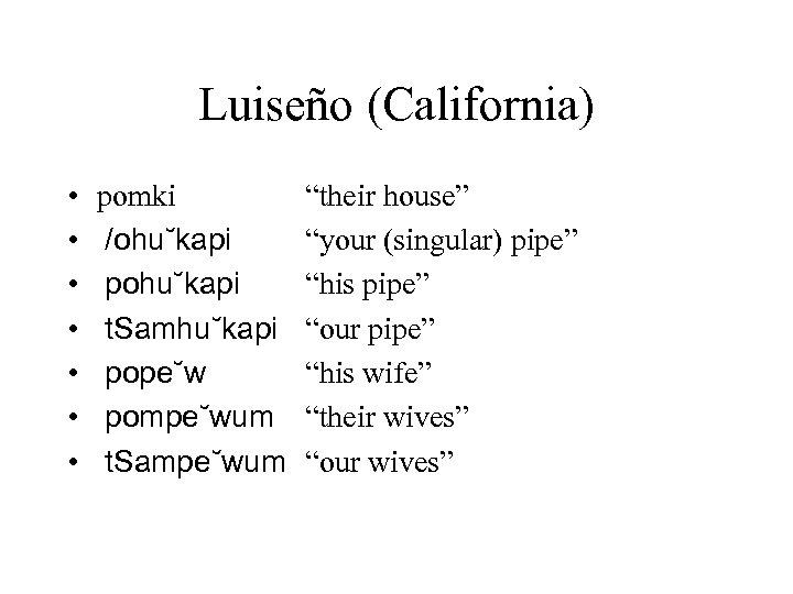 """Luiseño (California) • • pomki /ohu˘kapi pohu˘kapi t. Samhu˘kapi pope˘w pompe˘wum t. Sampe˘wum """"their"""