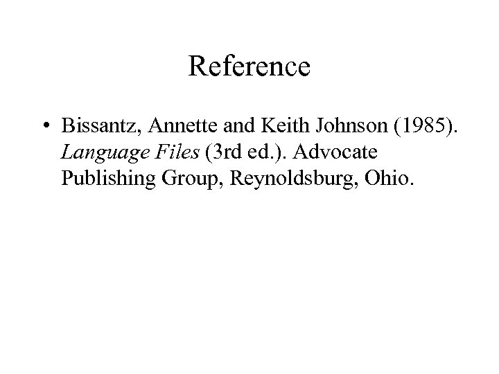 Reference • Bissantz, Annette and Keith Johnson (1985). Language Files (3 rd ed. ).