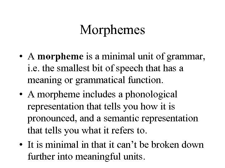Morphemes • A morpheme is a minimal unit of grammar, i. e. the smallest