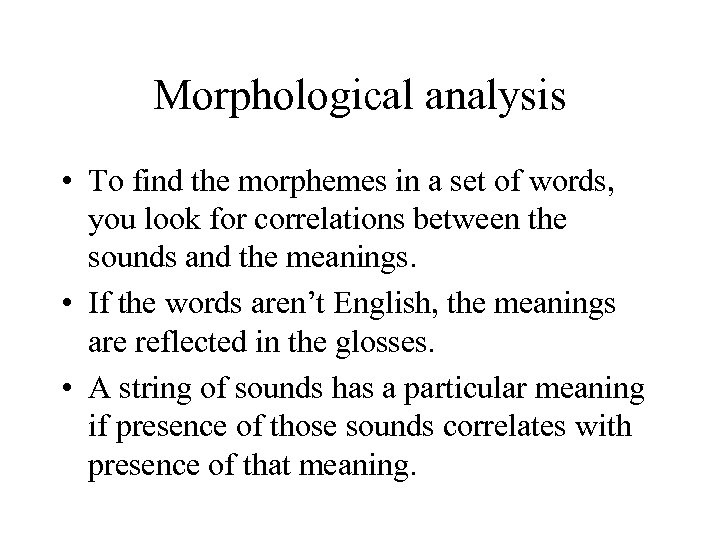 Morphological analysis • To find the morphemes in a set of words, you look