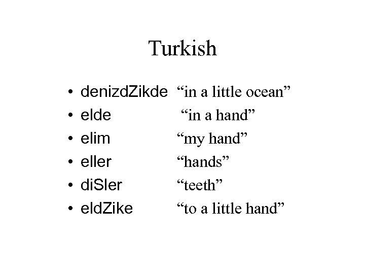 "Turkish • • • denizd. Zikde elim eller di. Sler eld. Zike ""in a"