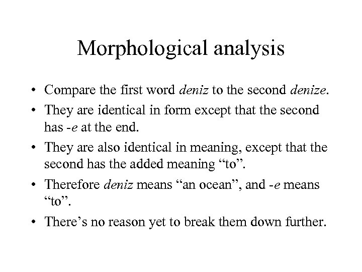 Morphological analysis • Compare the first word deniz to the second denize. • They