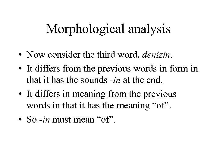 Morphological analysis • Now consider the third word, denizin. • It differs from the