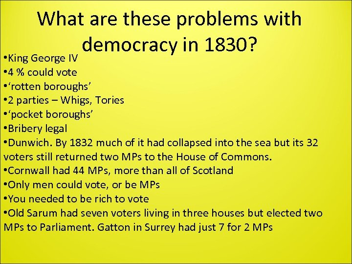 What are these problems with democracy in 1830? • King George IV • 4