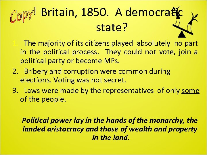 Britain, 1850. A democratic state? 1. The majority of its citizens played absolutely no