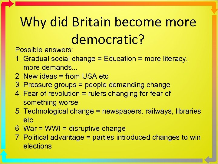 Why did Britain become more democratic? Possible answers: 1. Gradual social change = Education