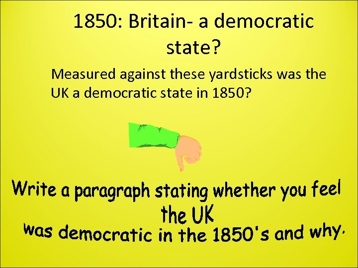 1850: Britain- a democratic state? Measured against these yardsticks was the UK a democratic