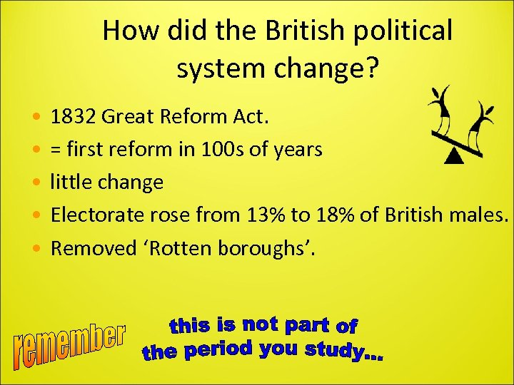 How did the British political system change? • • • 1832 Great Reform Act.