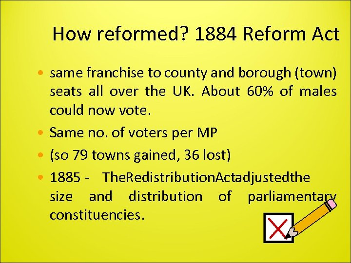 How reformed? 1884 Reform Act • same franchise to county and borough (town) seats