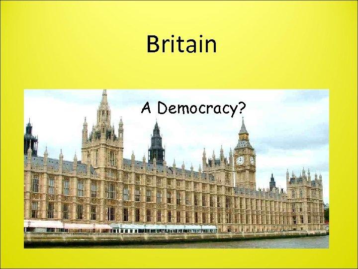 Britain A Democracy?