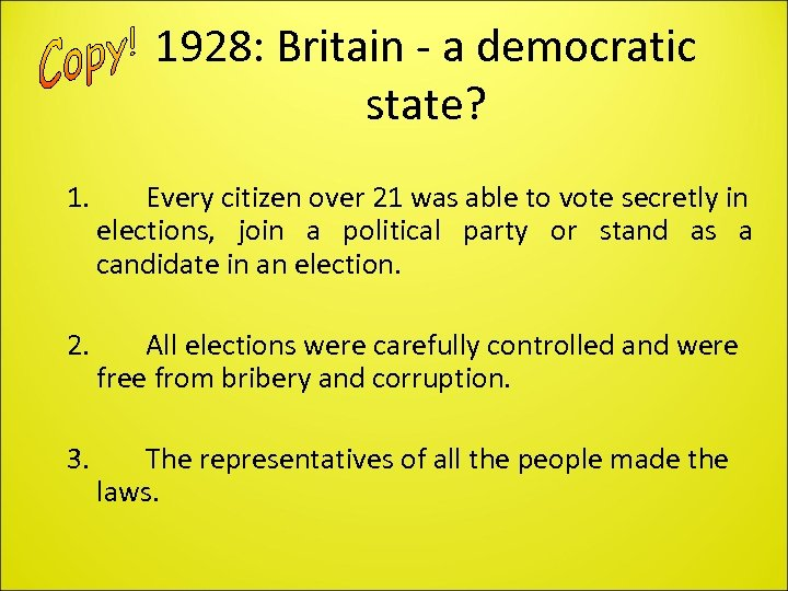 1928: Britain - a democratic state? 1. Every citizen over 21 was able to