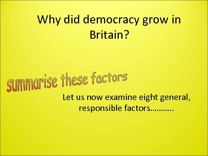 Why did democracy grow in Britain? Let us now examine eight general, responsible factors……….