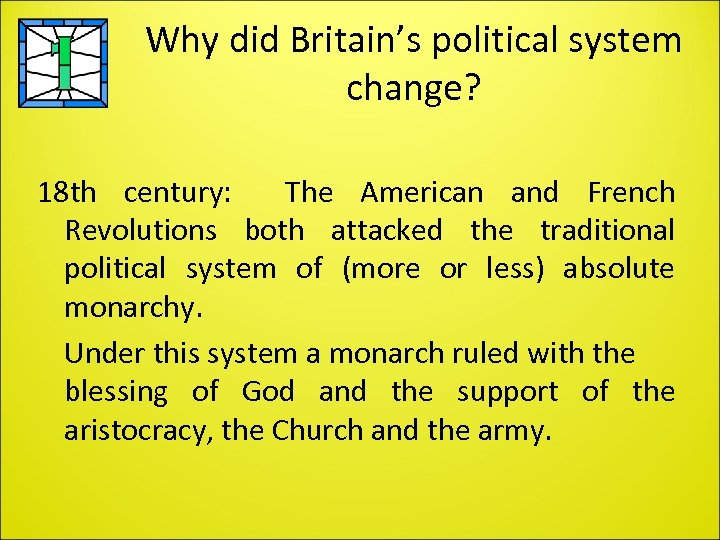 Why did Britain's political system change? 18 th century: The American and French Revolutions