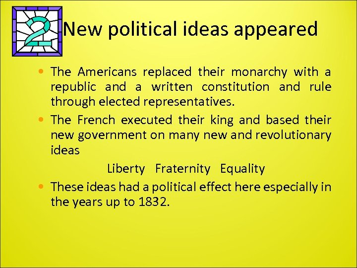 New political ideas appeared • The Americans replaced their monarchy with a republic and