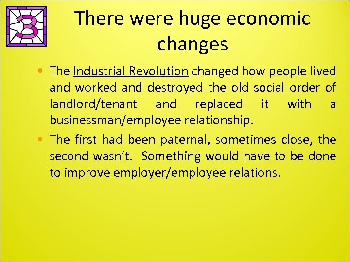There were huge economic changes • The Industrial Revolution changed how people lived and