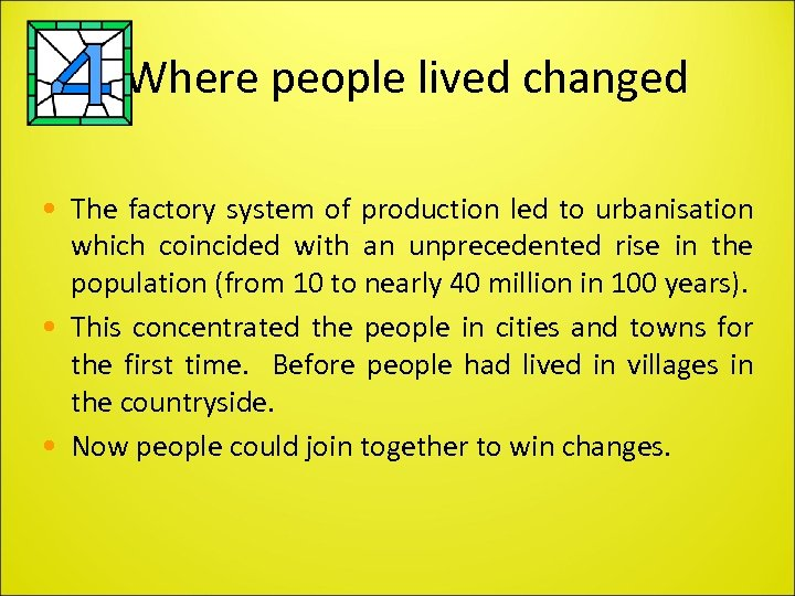Where people lived changed • The factory system of production led to urbanisation which