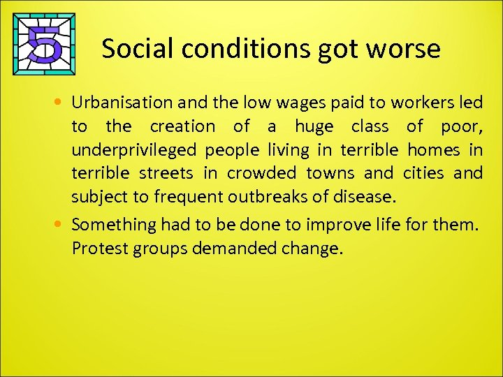 Social conditions got worse • Urbanisation and the low wages paid to workers led