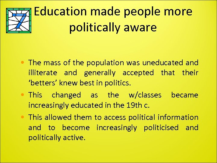 Education made people more politically aware • The mass of the population was uneducated