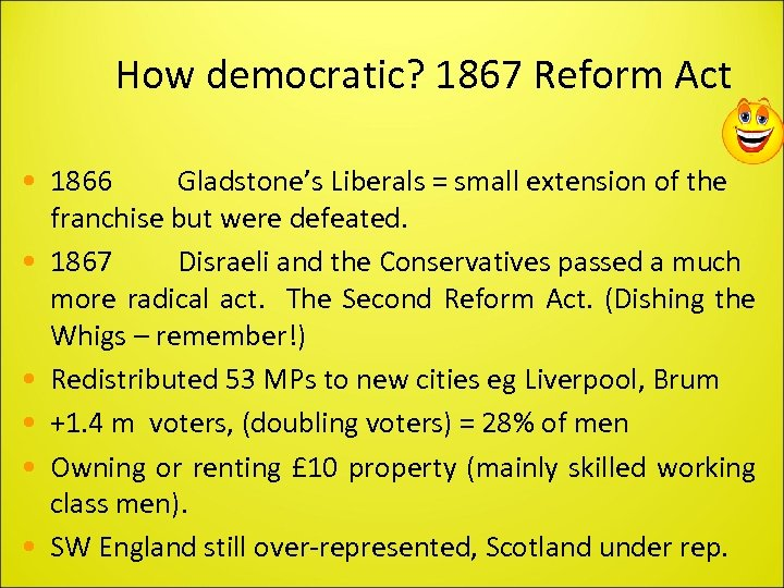 How democratic? 1867 Reform Act • 1866 Gladstone's Liberals = small extension of the