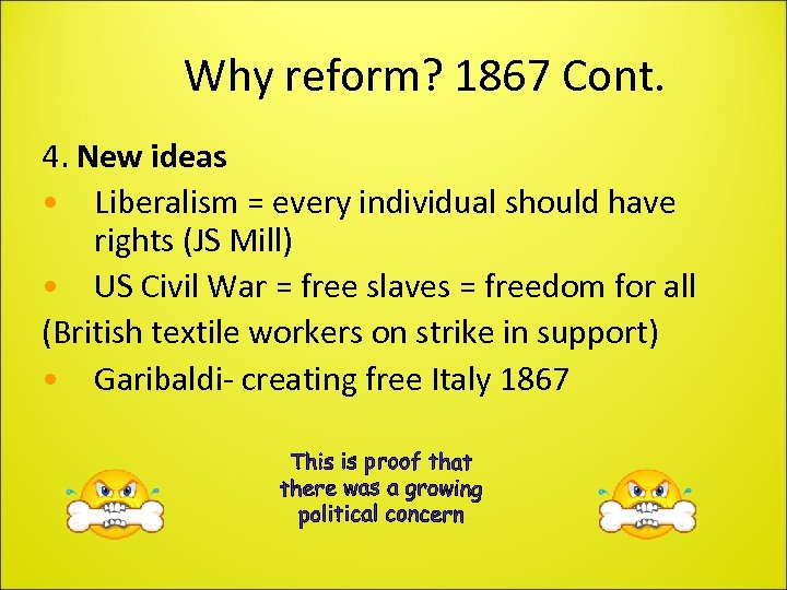 Why reform? 1867 Cont. 4. New ideas • Liberalism = every individual should have