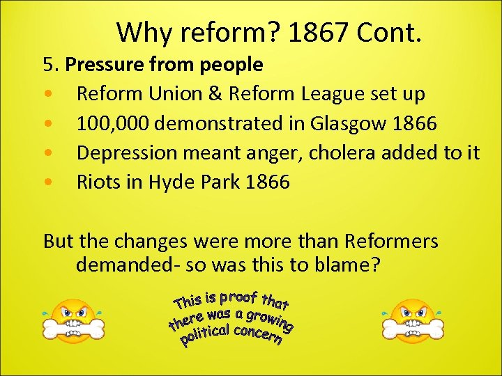 Why reform? 1867 Cont. 5. Pressure from people • Reform Union & Reform League