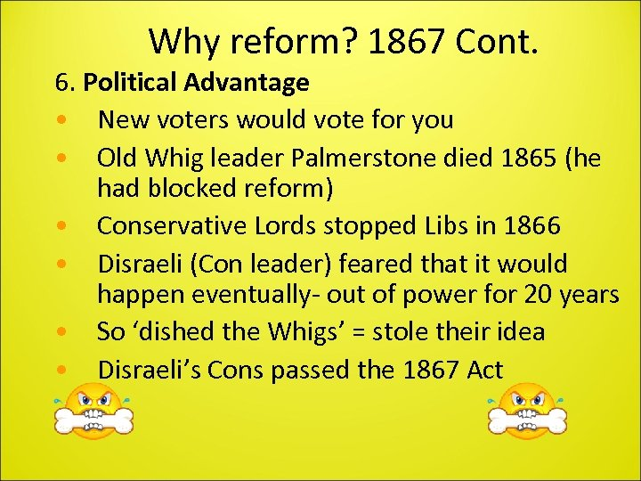 Why reform? 1867 Cont. 6. Political Advantage • New voters would vote for you
