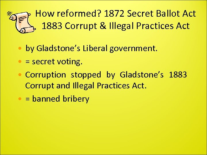 How reformed? 1872 Secret Ballot Act 1883 Corrupt & Illegal Practices Act • by