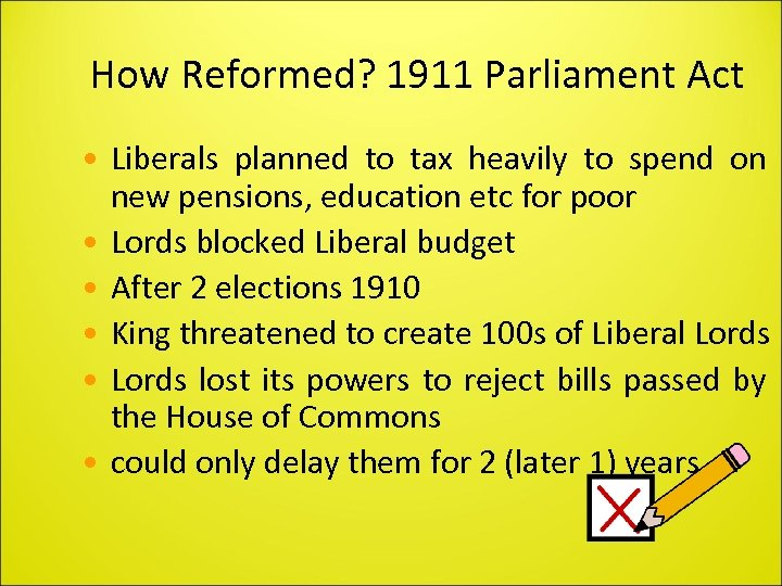 How Reformed? 1911 Parliament Act • Liberals planned to tax heavily to spend on
