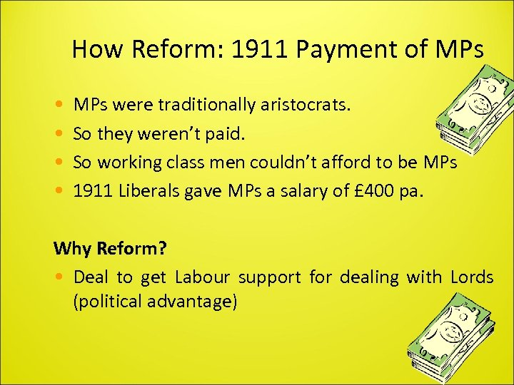 How Reform: 1911 Payment of MPs • • MPs were traditionally aristocrats. So they