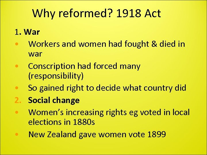 Why reformed? 1918 Act 1. War • Workers and women had fought & died