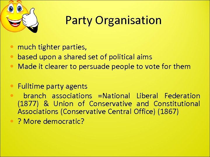Party Organisation • much tighter parties, • based upon a shared set of political