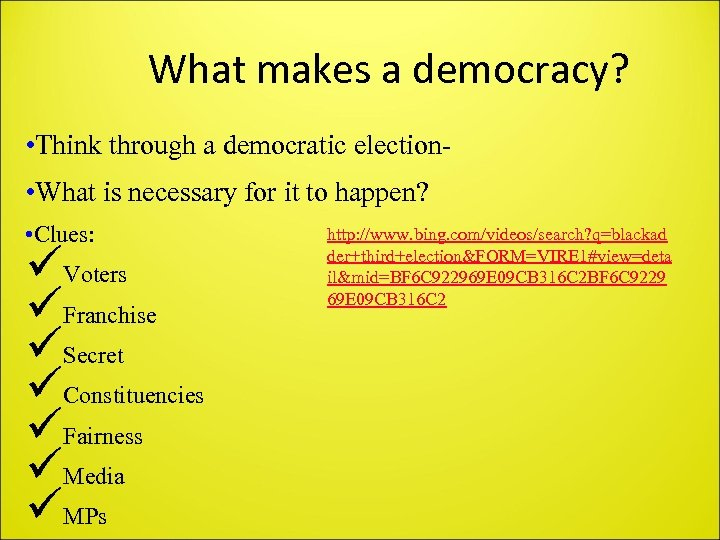 What makes a democracy? • Think through a democratic election • What is necessary