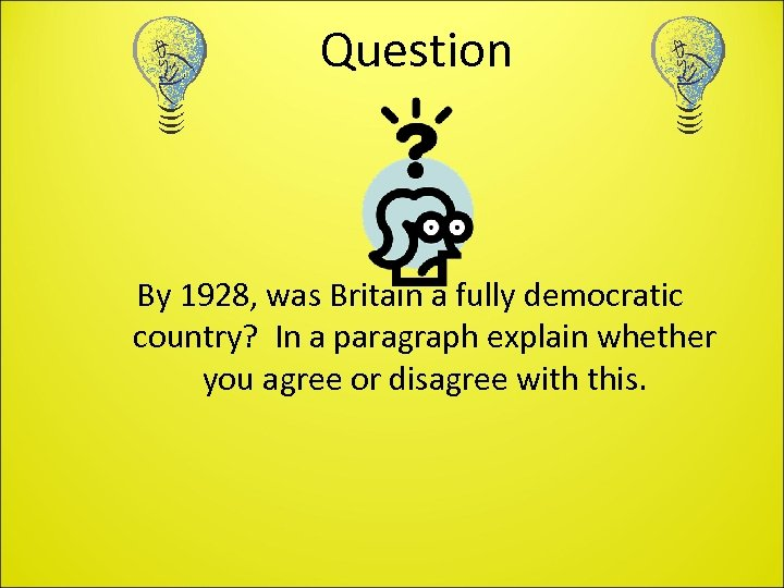 Question By 1928, was Britain a fully democratic country? In a paragraph explain whether