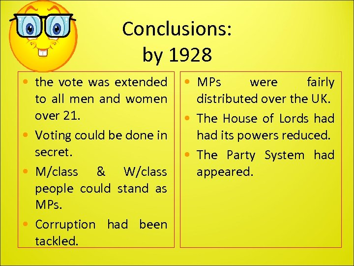 Conclusions: by 1928 • the vote was extended to all men and women over